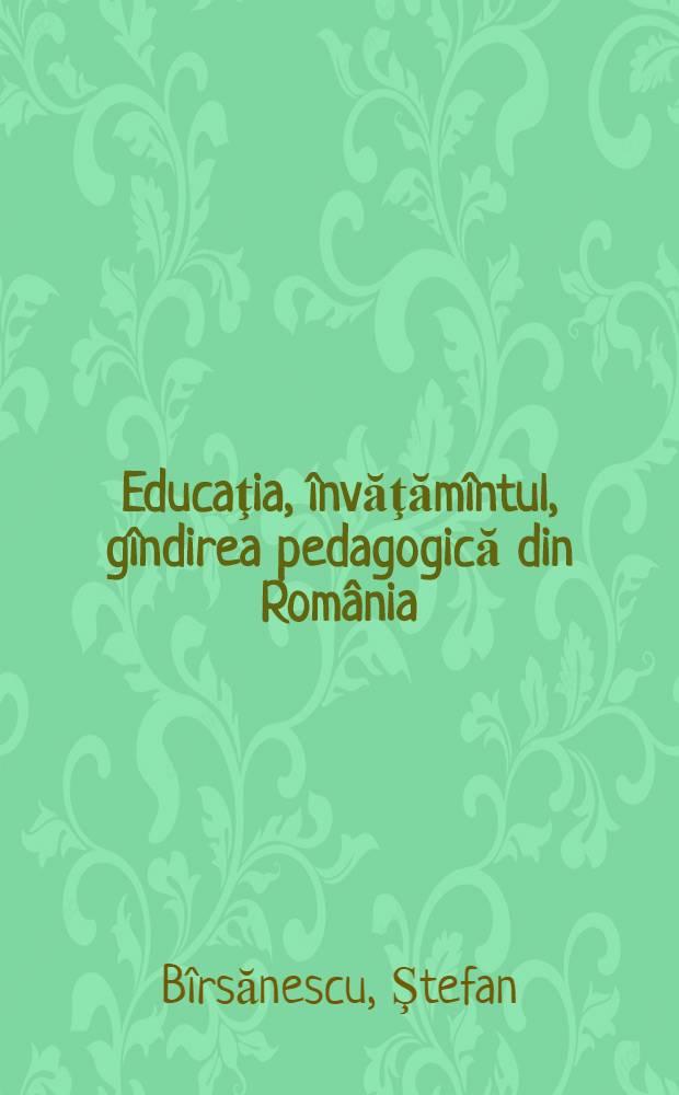 Educaţia, învăţămîntul, gîndirea pedagogică din România