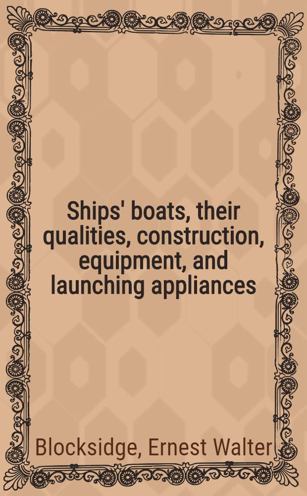 Ships' boats, their qualities, construction, equipment, and launching appliances