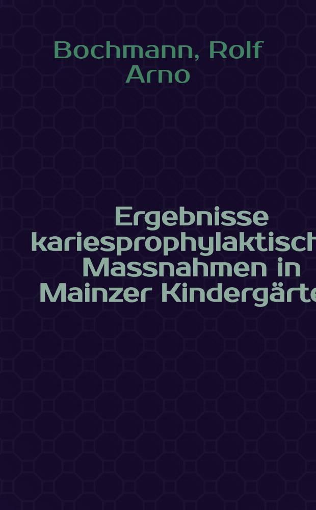 Ergebnisse kariesprophylaktischer Massnahmen in Mainzer Kindergärten : Inaug.-Diss. ... der Med. Fak. der ... Univ. Mainz