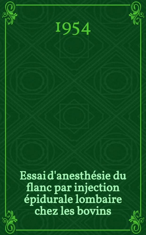 Essai d'anesthésie du flanc par injection épidurale lombaire chez les bovins : Thèse présentée à la Faculté de médecine et de pharmacie de Lyon