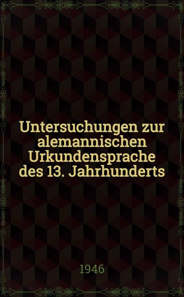 Untersuchungen zur alemannischen Urkundensprache des 13. Jahrhunderts : Laut- u. Formenlehre