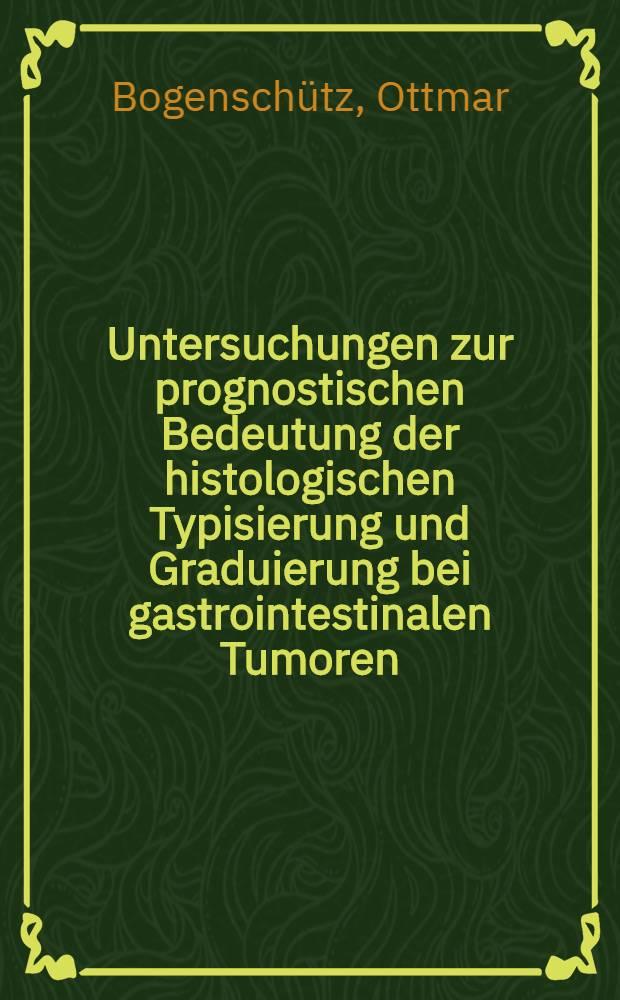 Untersuchungen zur prognostischen Bedeutung der histologischen Typisierung und Graduierung bei gastrointestinalen Tumoren : Inaug.-Diss