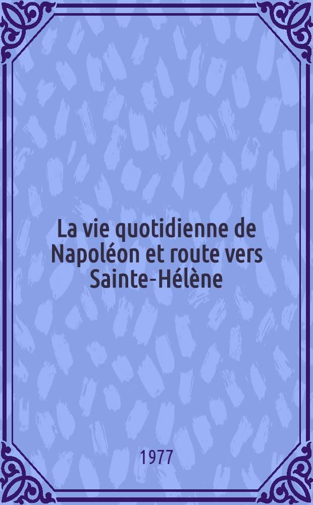 La vie quotidienne de Napoléon et route vers Sainte-Hélène
