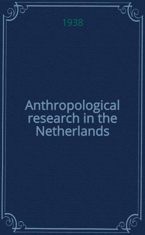 Anthropological research in the Netherlands : Historical survey : At the request of the Committee for the physical-anthropological investigation of the Dutch population of the k. Nederlandsche akad. van wetenschappen