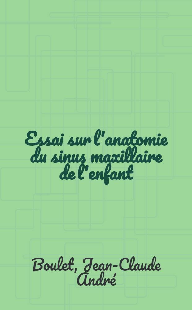 Essai sur l'anatomie du sinus maxillaire de l'enfant : Thèse ..