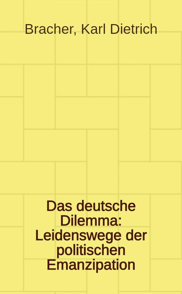 Das deutsche Dilemma : Leidenswege der politischen Emanzipation
