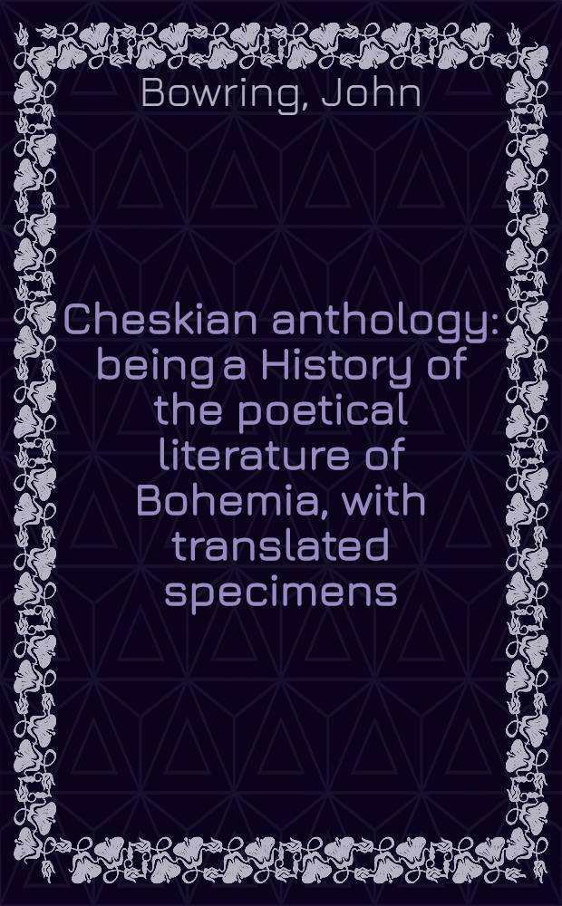 Cheskian anthology: being a History of the poetical literature of Bohemia, with translated specimens = Wýbor z básnictwi českého