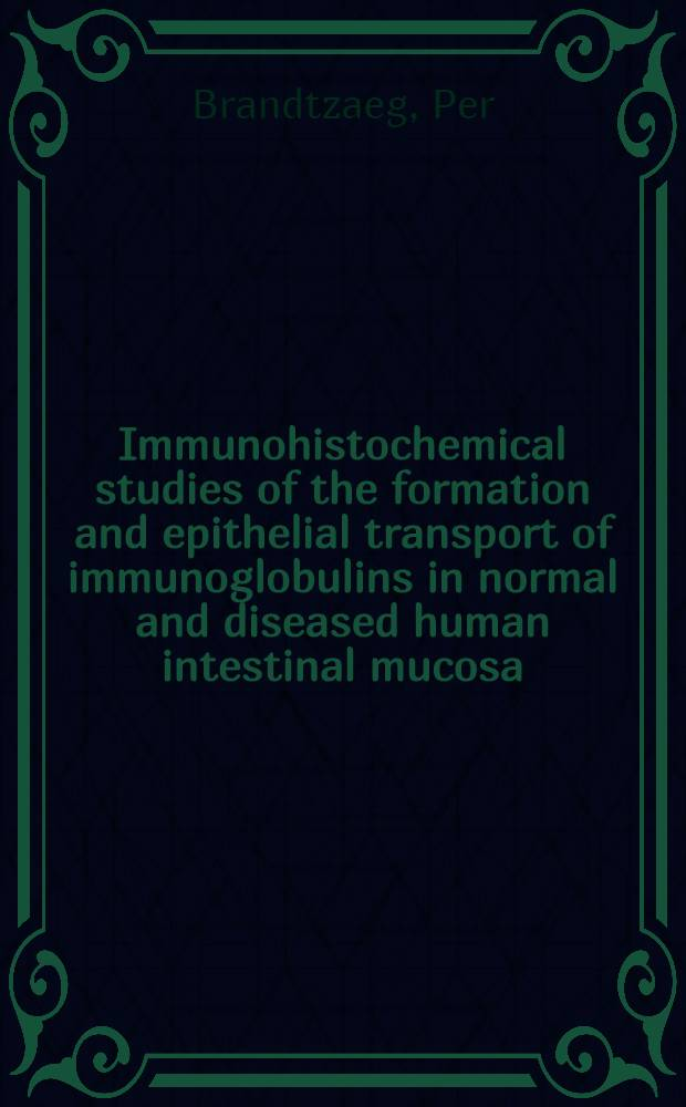 Immunohistochemical studies of the formation and epithelial transport of immunoglobulins in normal and diseased human intestinal mucosa