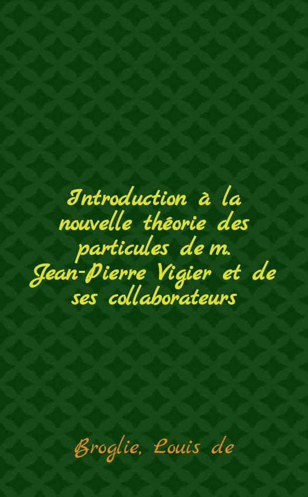 Introduction à la nouvelle théorie des particules de m. Jean-Pierre Vigier et de ses collaborateurs