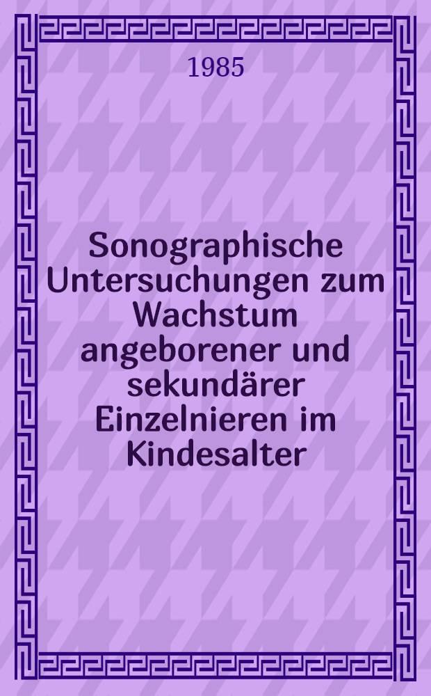Sonographische Untersuchungen zum Wachstum angeborener und sekundärer Einzelnieren im Kindesalter : Inaug.-Diss