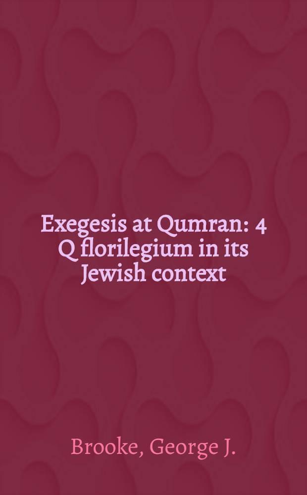 Exegesis at Qumran : 4 Q florilegium in its Jewish context