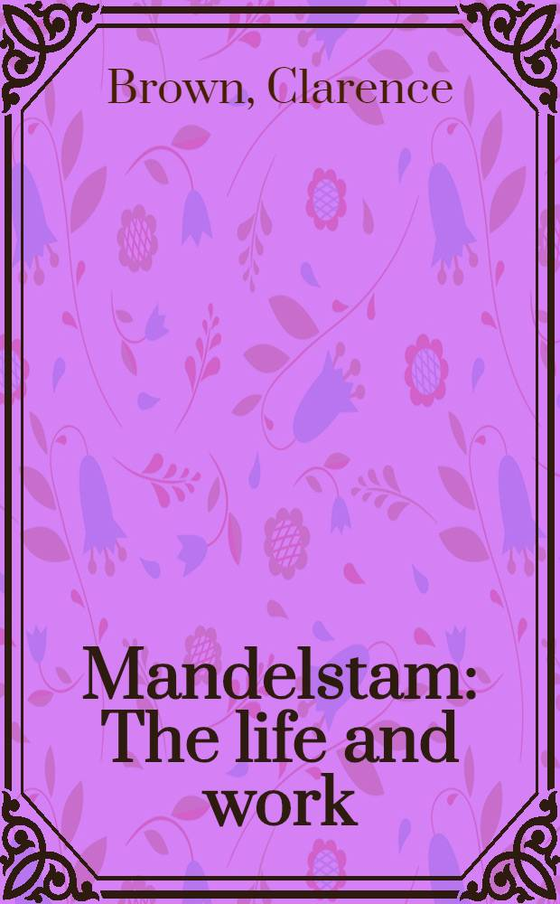 Mandelstam : The life and work