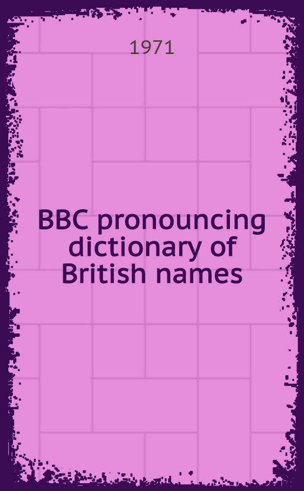 BBC pronouncing dictionary of British names : With an appendix of Channel Islands names