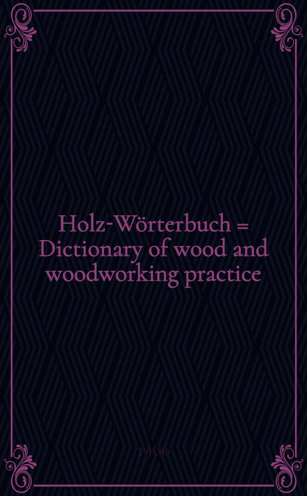 Holz-Wörterbuch = Dictionary of wood and woodworking practice