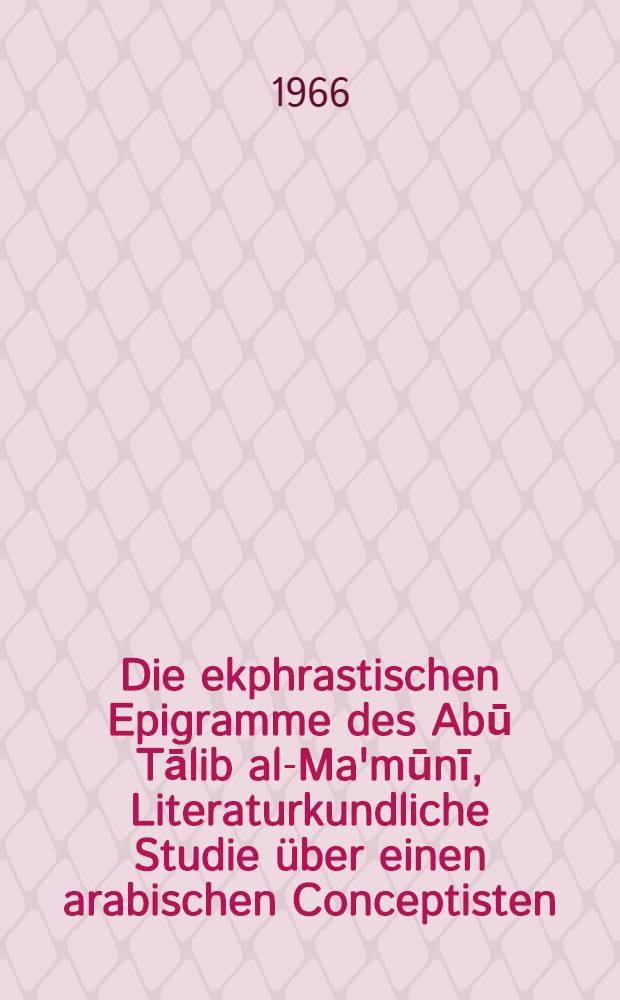 Die ekphrastischen Epigramme des Abū Tālib al-Ma'mūnī, Literaturkundliche Studie über einen arabischen Conceptisten