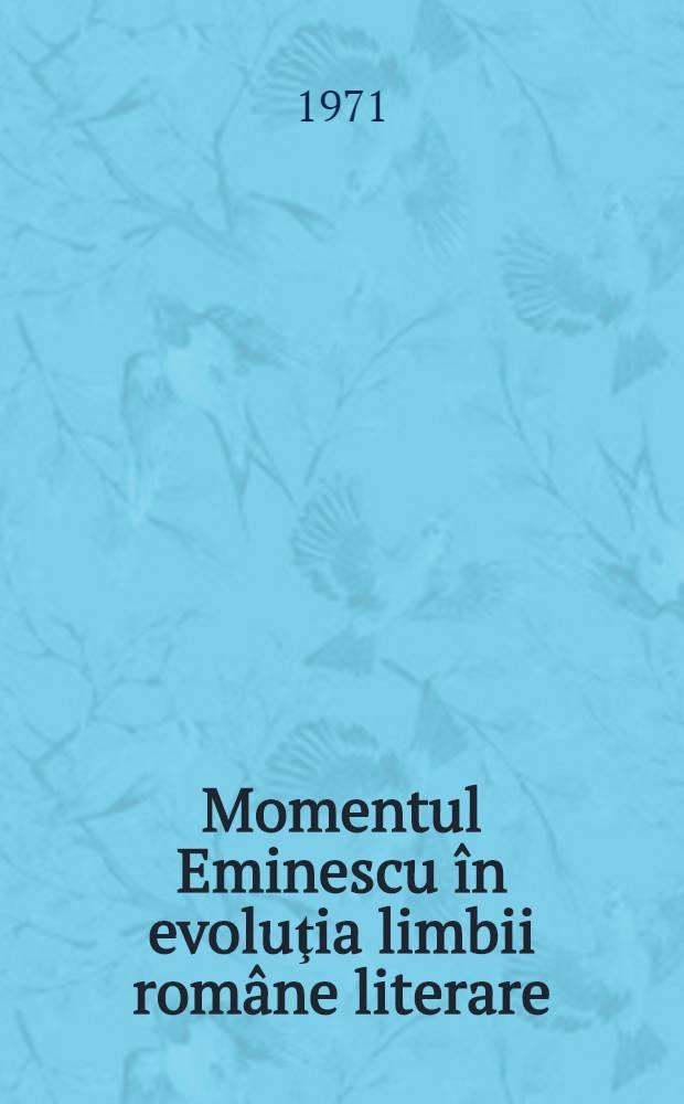 Momentul Eminescu în evoluţia limbii române literare