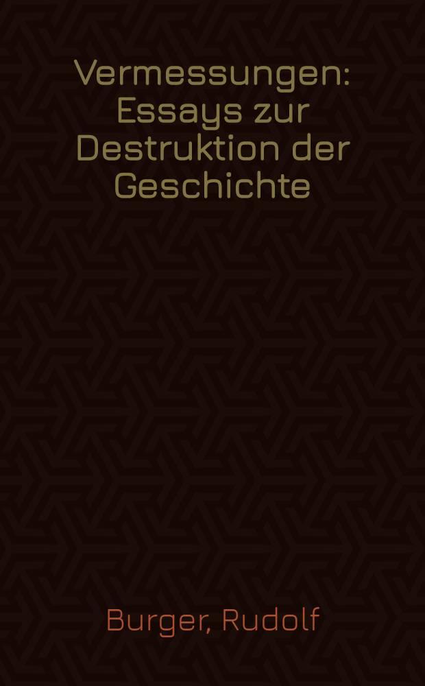 Vermessungen : Essays zur Destruktion der Geschichte