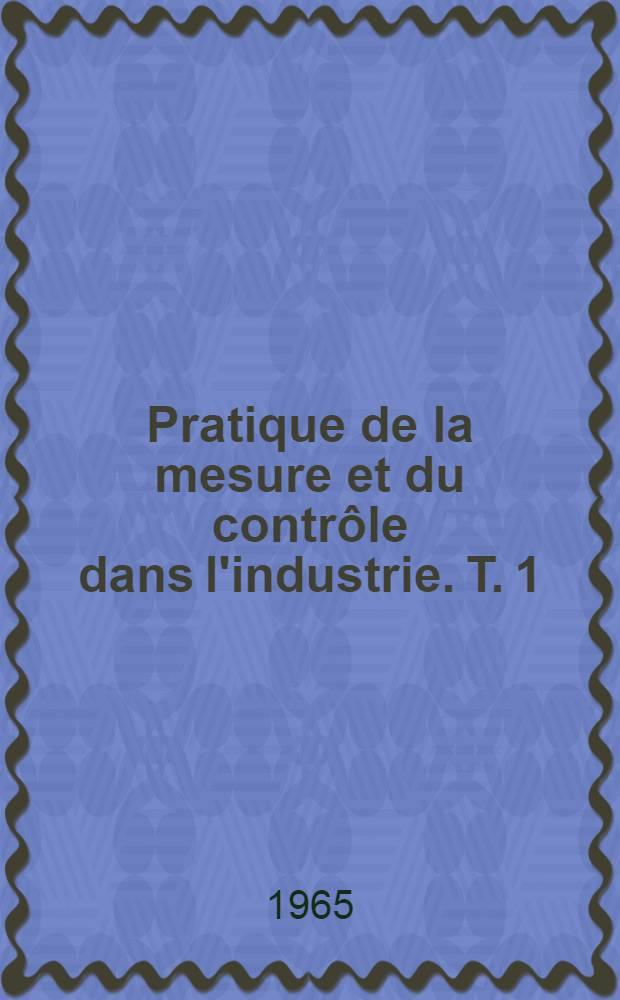 Pratique de la mesure et du contrôle dans l'industrie. T. 1 : Pressions. - Niveaux. - Débits