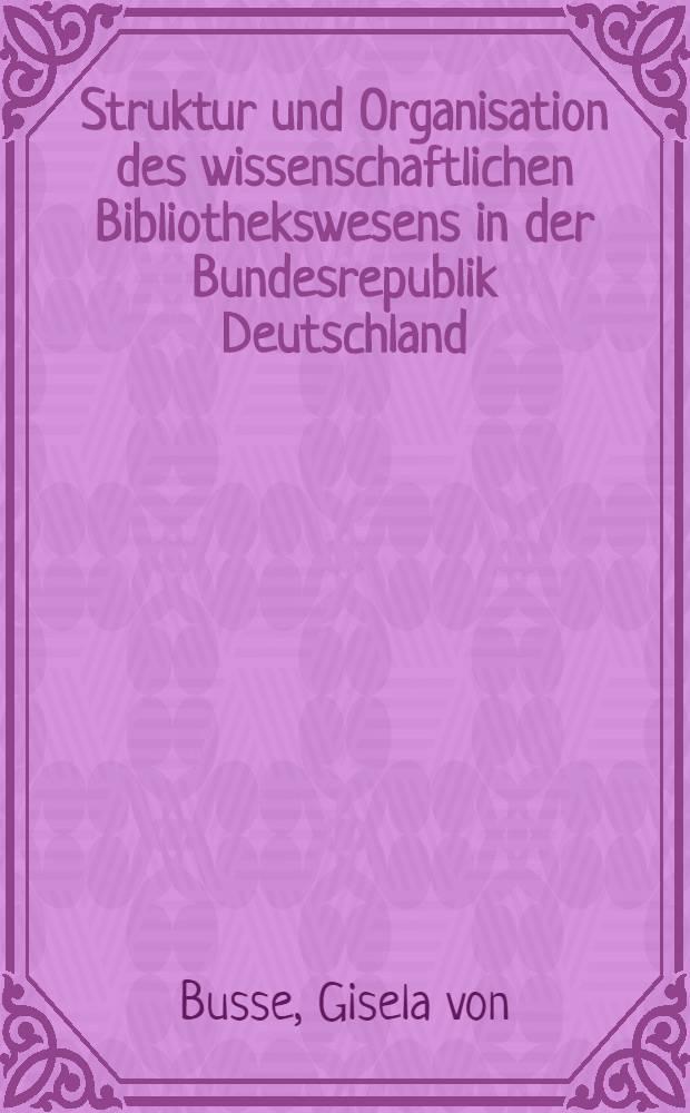 Struktur und Organisation des wissenschaftlichen Bibliothekswesens in der Bundesrepublik Deutschland : Entwicklungen 1945 bis 1975