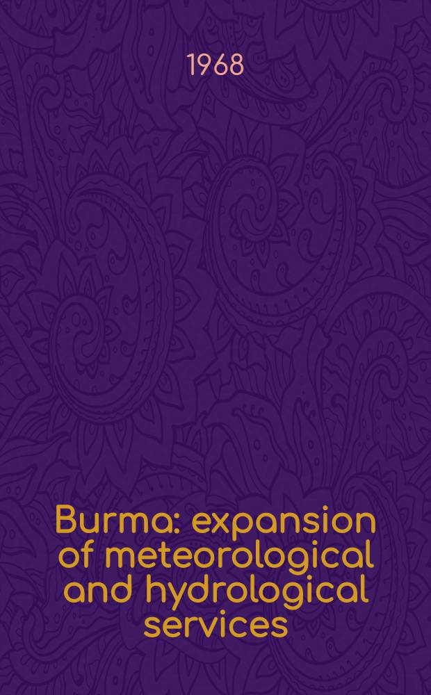Burma : expansion of meteorological and hydrological services : Report prep. for the Government of Burma by the World meteorological organization acting as Executing agency for the United Nations development programme