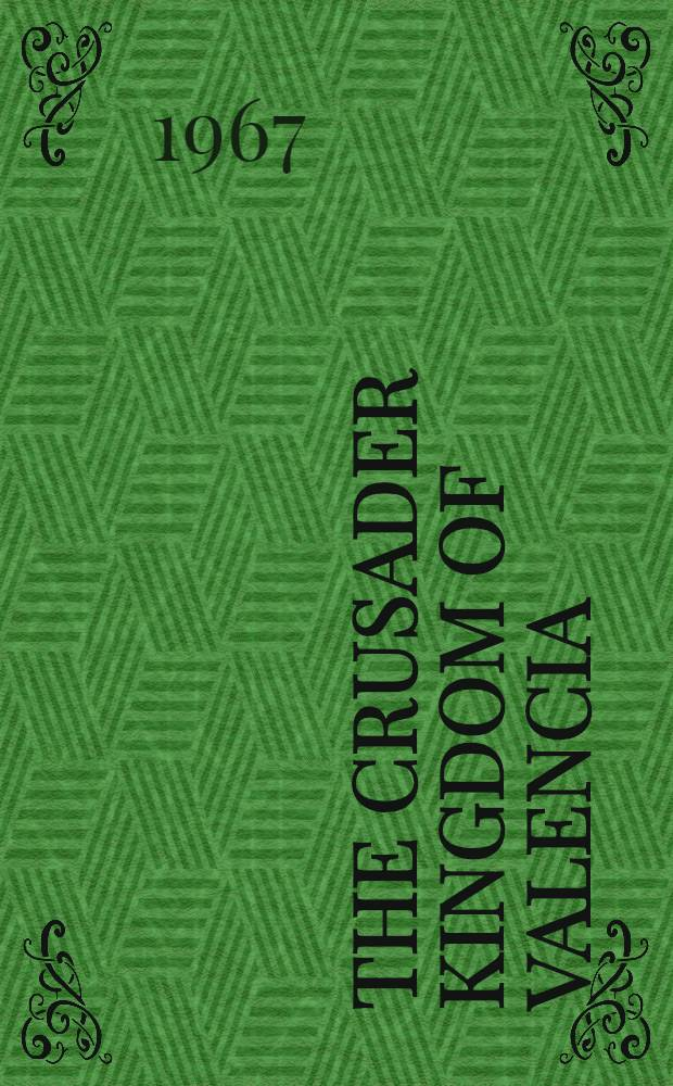 The crusader kingdom of Valencia : Reconstruction on a thirteenth-century frontier