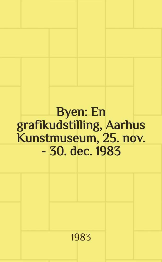 Byen : En grafikudstilling, Aarhus Kunstmuseum, 25. nov. - 30. dec. 1983 : Katalog