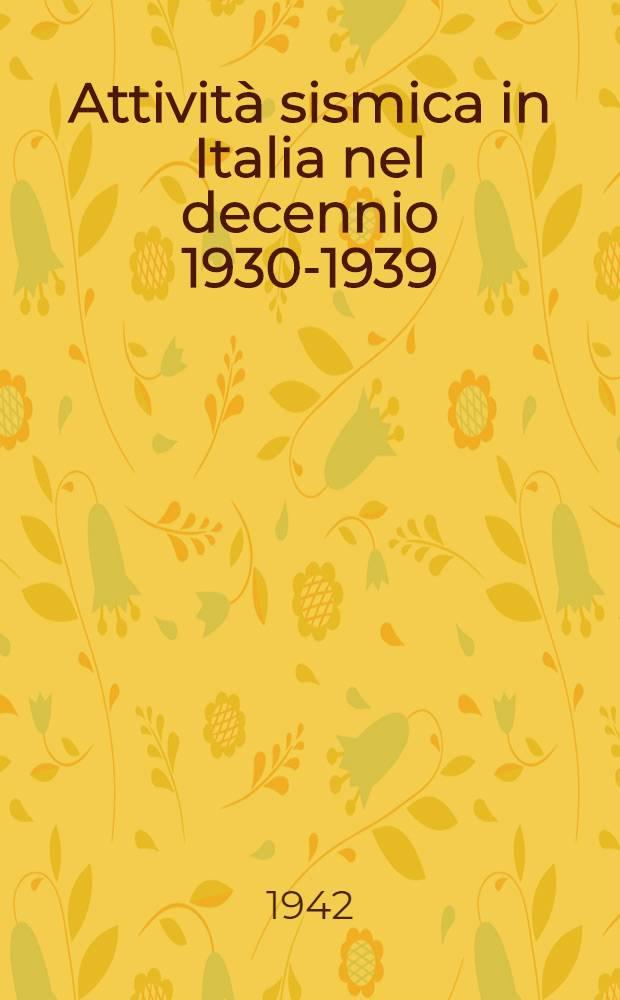 Attività sismica in Italia nel decennio 1930-1939 : In appendice: Edilizia asismica e relazioni degli edifici e del sottosuolo alle sollecitazioni sismiche