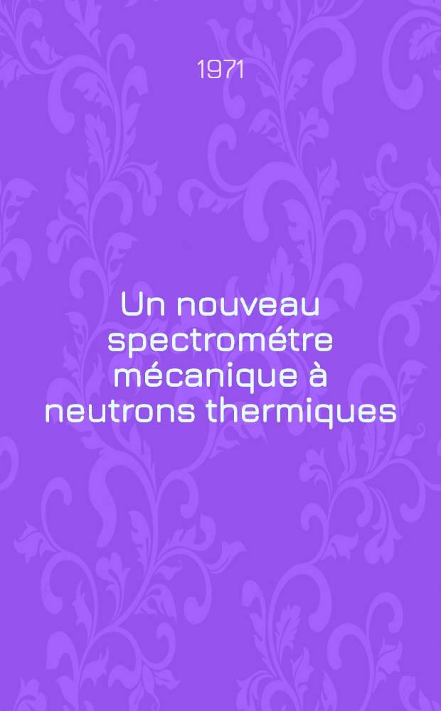 Un nouveau spectrométre mécanique à neutrons thermiques : Étude, essais, premiers résultats : Thèse prés. à l'Univ. sci. et méd. de Grenoble ..
