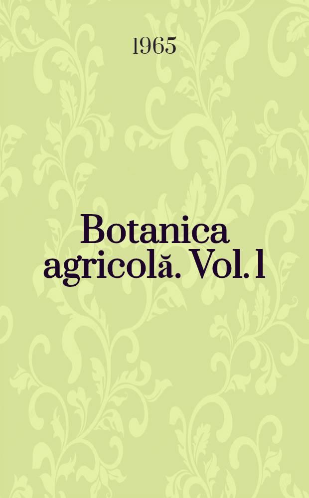 Botanica agricolă. Vol. 1 : Morfologia