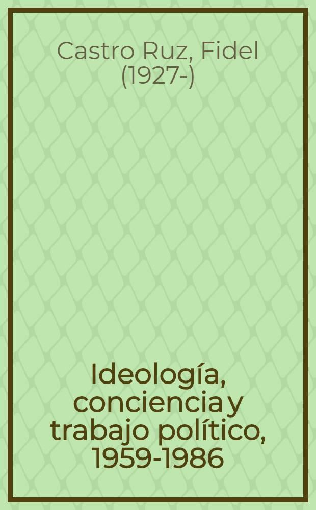Ideología, conciencia y trabajo político, 1959-1986