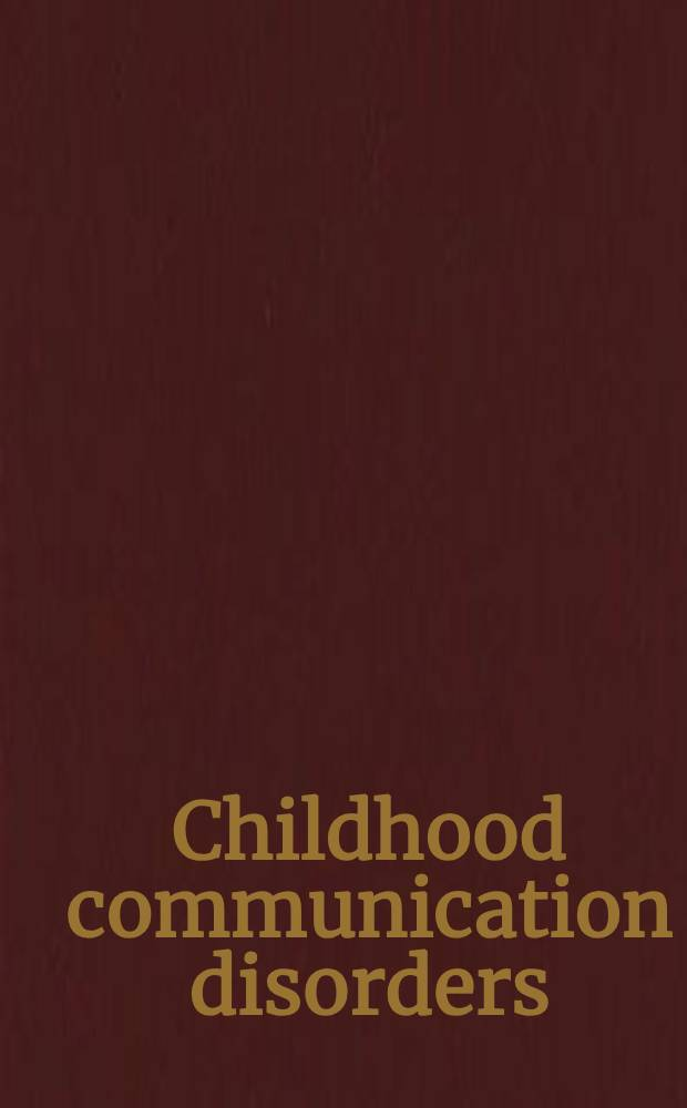 Childhood communication disorders : Present status and future priorities : Proc. of a Sci. dedication conf. spons. by the Boys town inst. for communication disorders in children, Omaha, Neb., Oct. 5-6, 1978