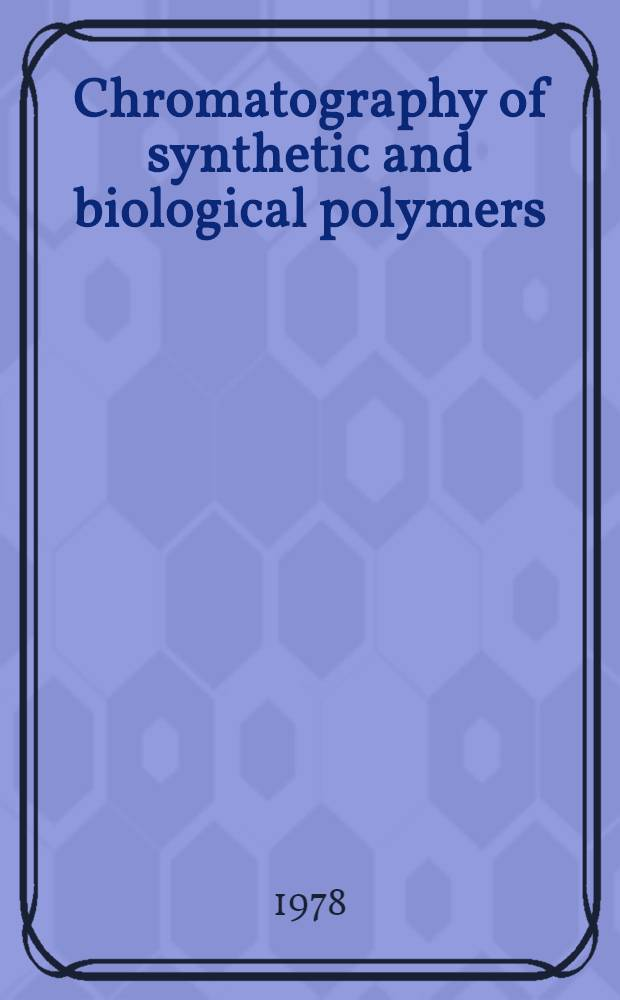 Chromatography of synthetic and biological polymers : [Based on lectures given at a Chem. soc. intern. symp. held at the Univ. of Birmingham, July 7-9, 1976]. Vol. 2 : Hydrophobic, ion exchange and affinity methods