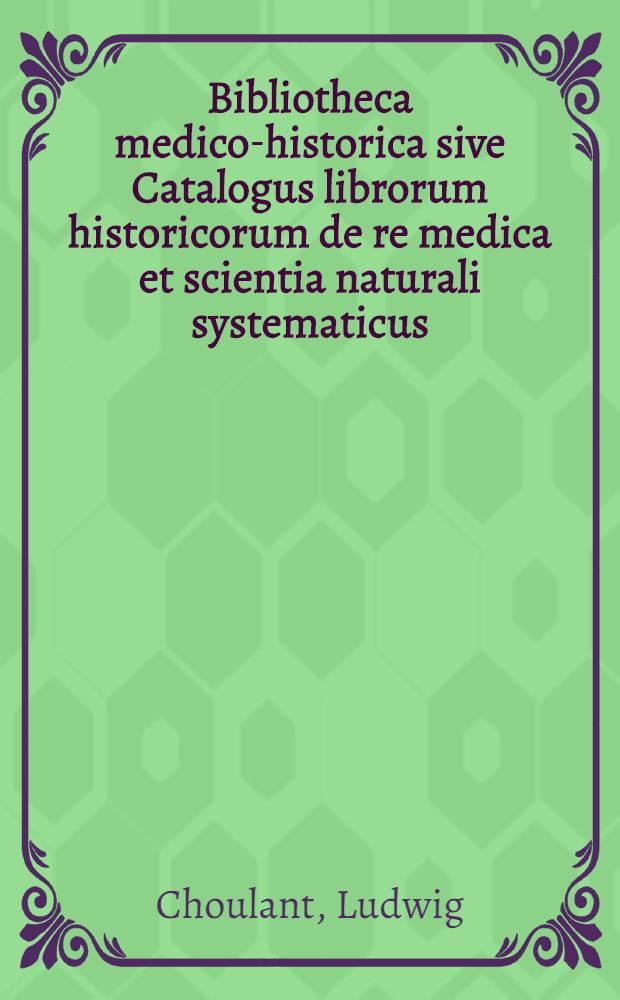 Bibliotheca medico-historica sive Catalogus librorum historicorum de re medica et scientia naturali systematicus