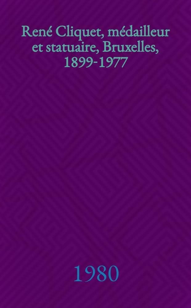 René Cliquet, médailleur et statuaire, Bruxelles, 1899-1977 : Expos. organisée au Cabinet des médailles, Bibl. roy. Albert 1-er, du 30 mai au 19 juill. 1980 : Catalogue