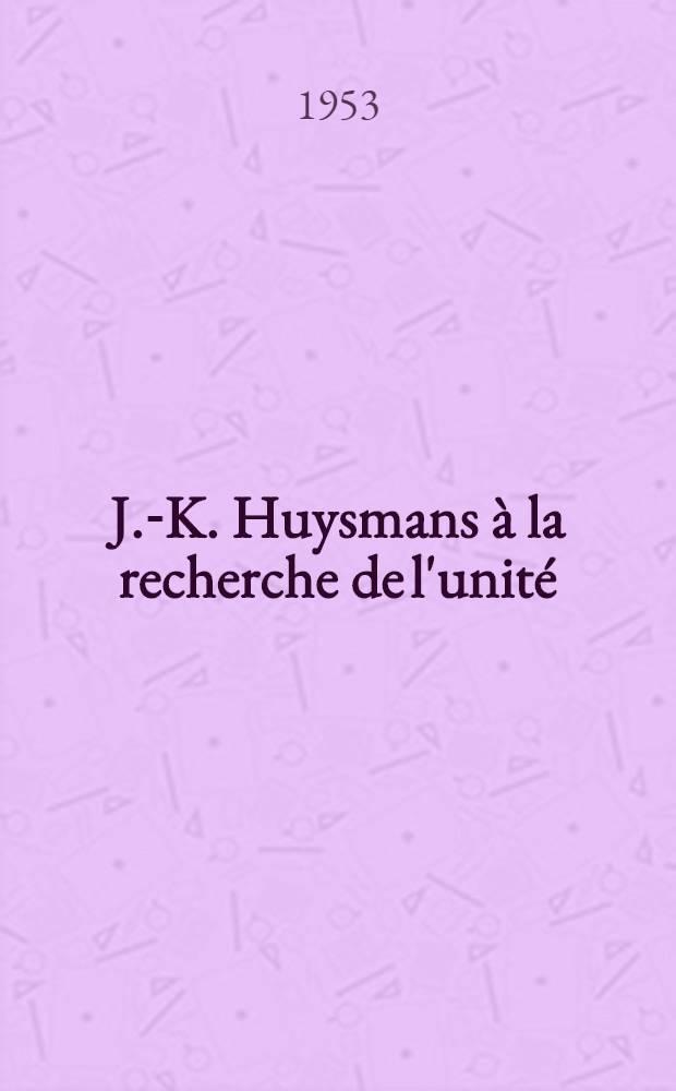 J.-K. Huysmans à la recherche de l'unité : Avec de nombreux inédits