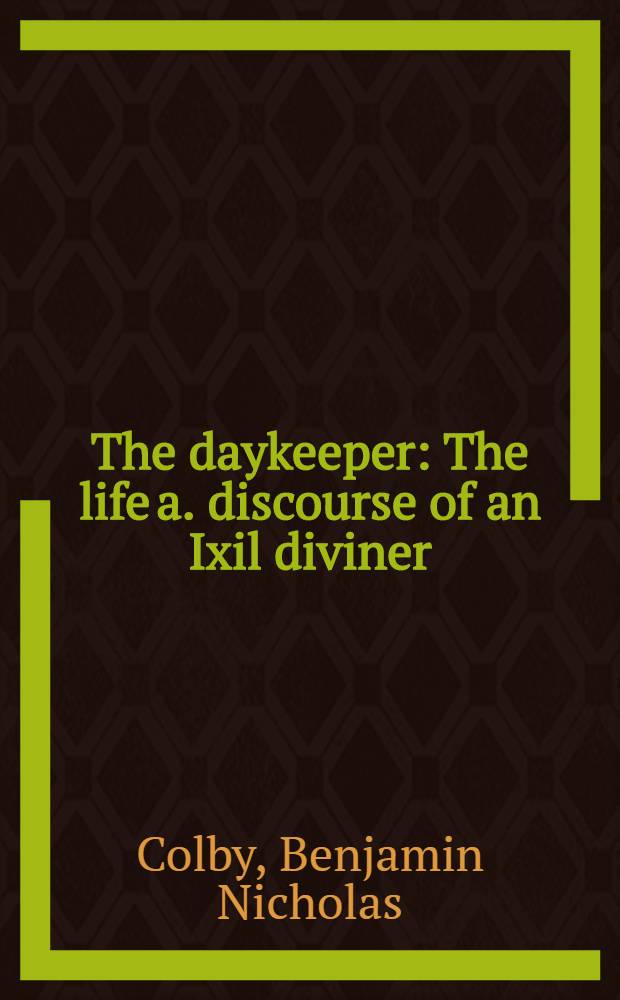 The daykeeper : The life a. discourse of an Ixil diviner