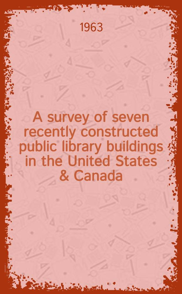 A survey of seven recently constructed public library buildings in the United States & Canada
