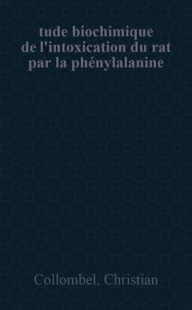 Étude biochimique de l'intoxication du rat par la phénylalanine: action favorable des ptéridines réduites : 1-re thèse ..