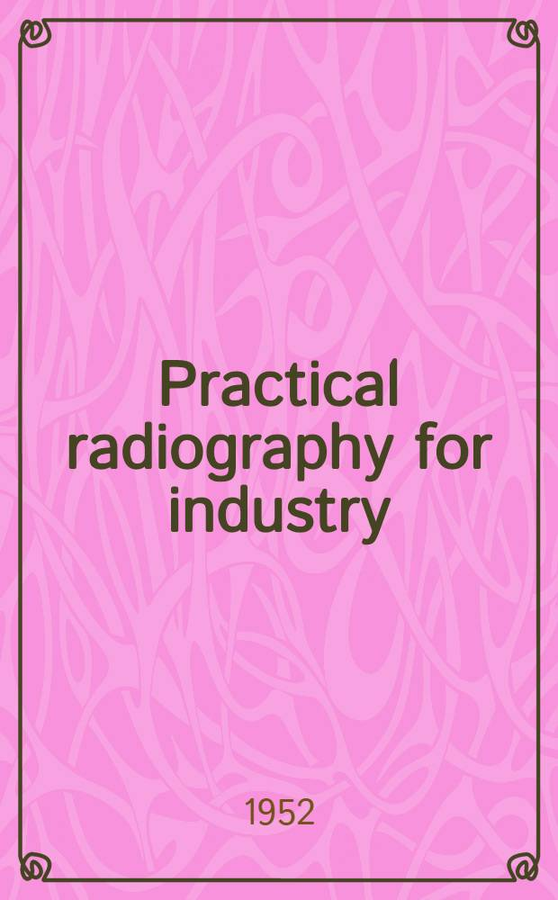 Practical radiography for industry