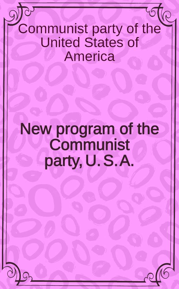 New program of the Communist party, U. S. A. : Second draft