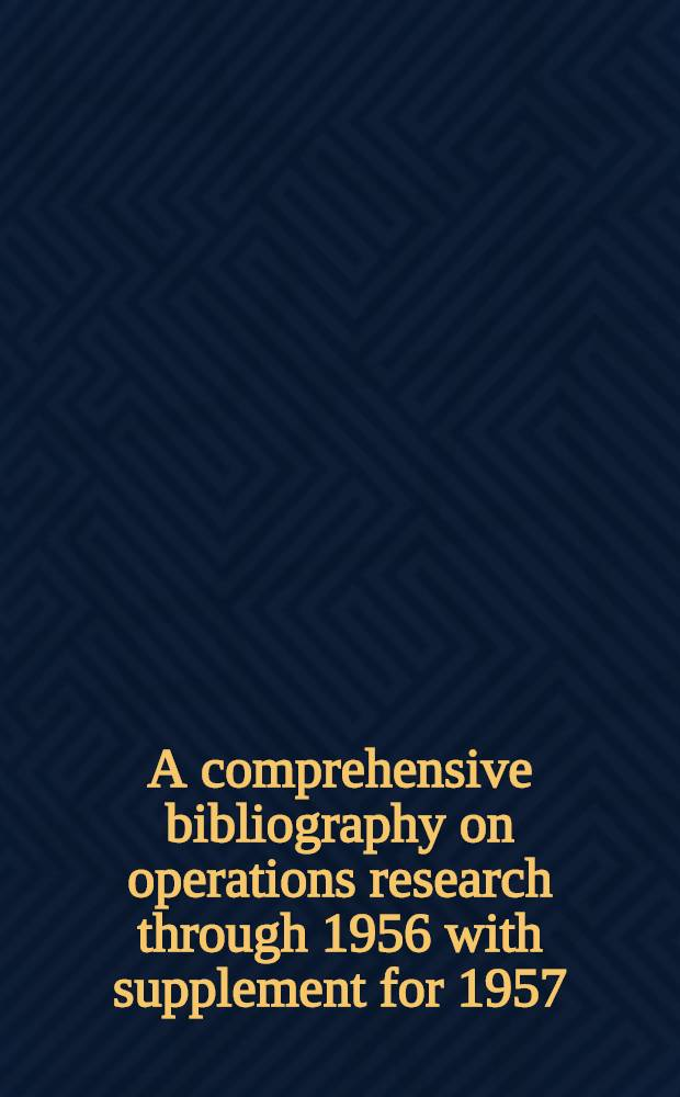 A comprehensive bibliography on operations research through 1956 with supplement for 1957