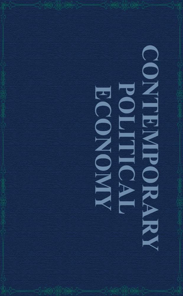 Contemporary political economy : Studies on the interdependence of politics a. economics