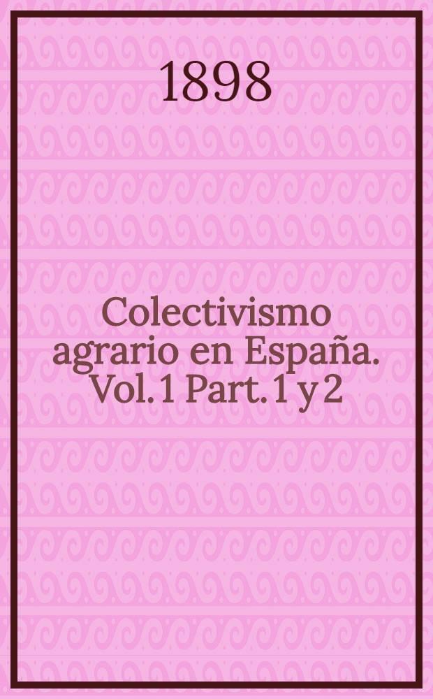 Colectivismo agrario en España. [Vol. 1] Part. 1 y 2 : Doctrinas y hechos