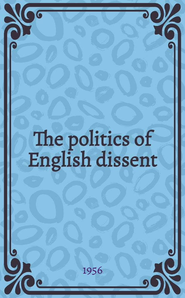 The politics of English dissent : The religious aspects of liberal a. humanitarian reform movements from 1815 to 1848