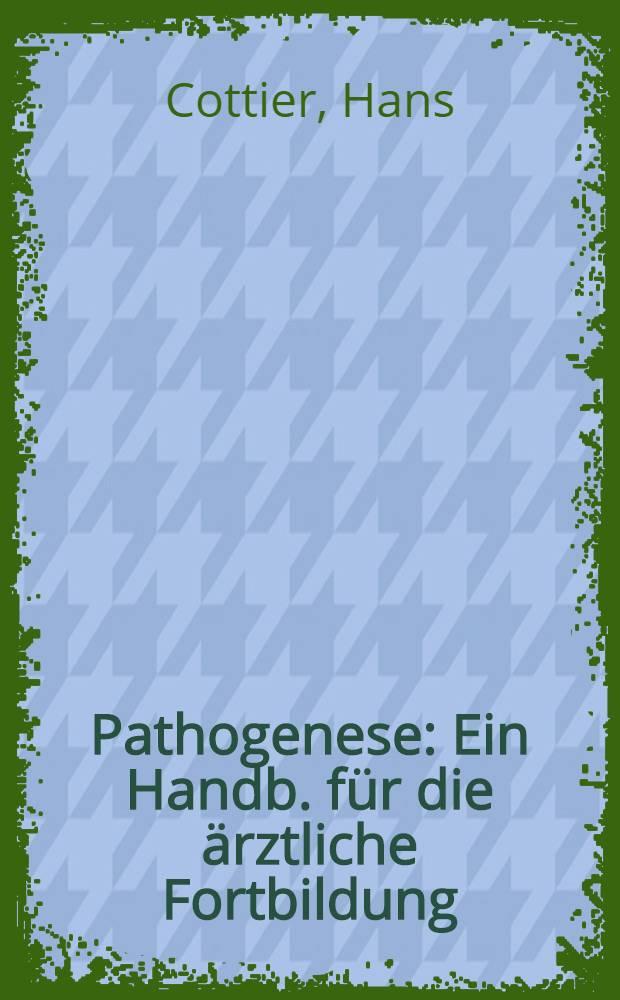 Pathogenese : Ein Handb. für die ärztliche Fortbildung