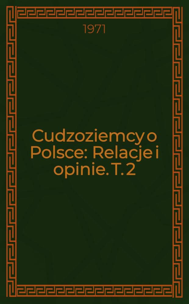 Cudzoziemcy o Polsce : Relacje i opinie. T. 2 : Wiek XVIII-XIX