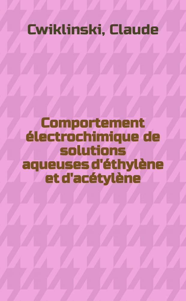 Comportement électrochimique de solutions aqueuses d'éthylène et d'acétylène : Thèse ... prés. à l'Univ. Paris VI