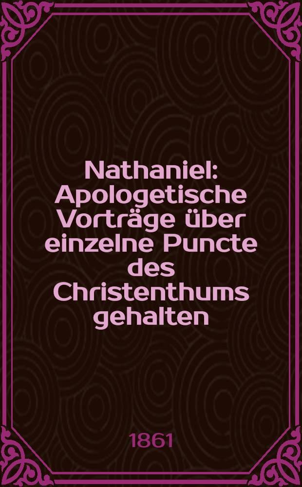 Nathaniel : Apologetische Vorträge über einzelne Puncte des Christenthums gehalten
