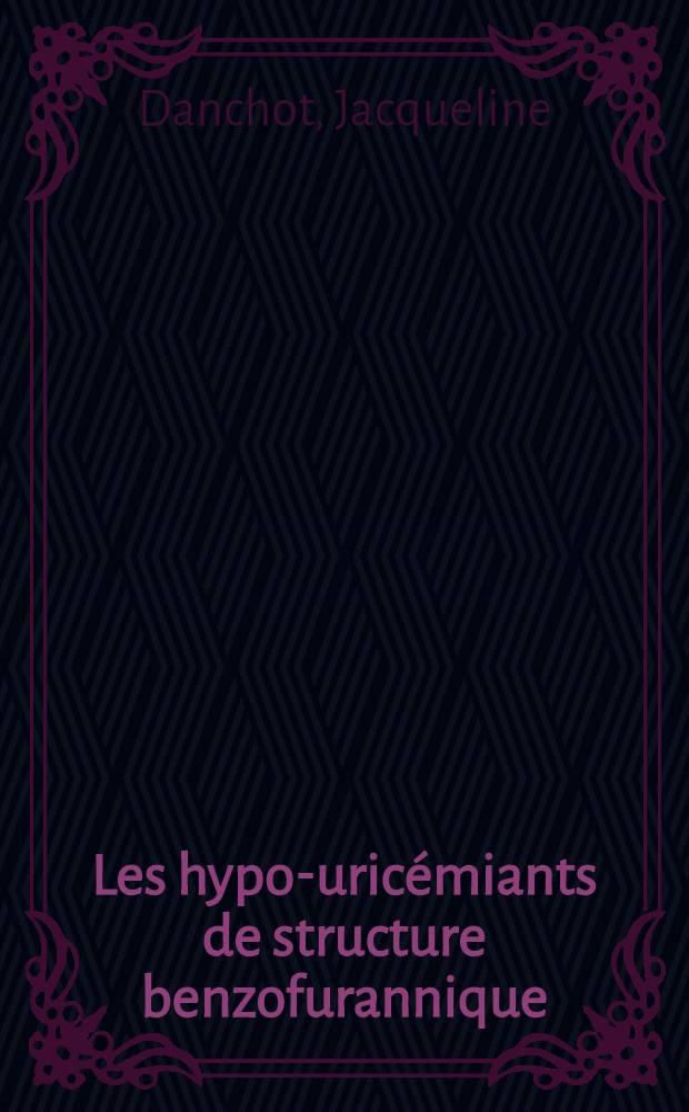 Les hypo-uricémiants de structure benzofurannique : Thèse ..