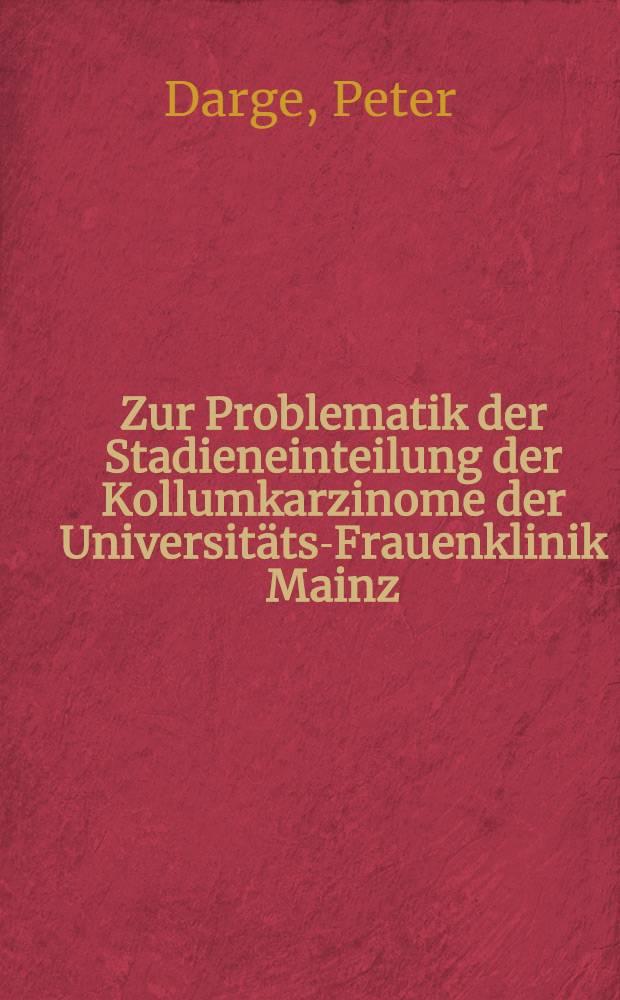 Zur Problematik der Stadieneinteilung der Kollumkarzinome der Universitäts-Frauenklinik Mainz (1953-1963) : Inaug.-Diss. ... der ... Med. Fakultät der ... Univ. Mainz